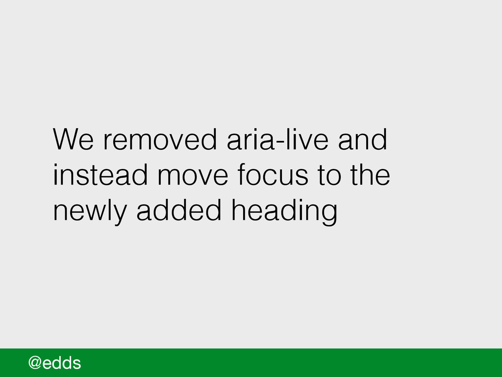 We removed aria-live and instead move focus to ...