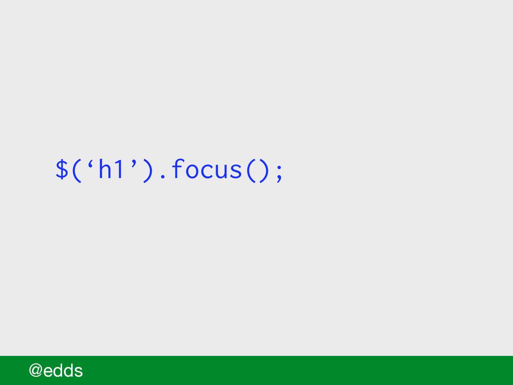 $('h1').focus(); @edds
