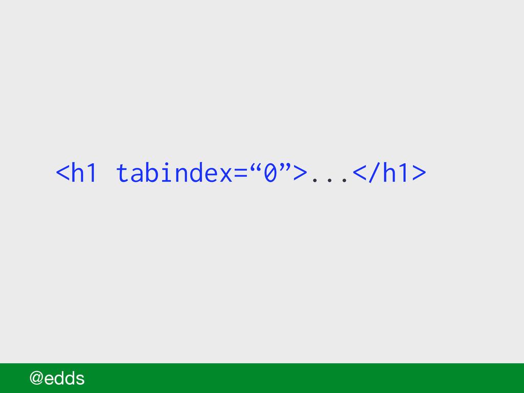 "<h1 tabindex=""0"">...</h1> @edds"
