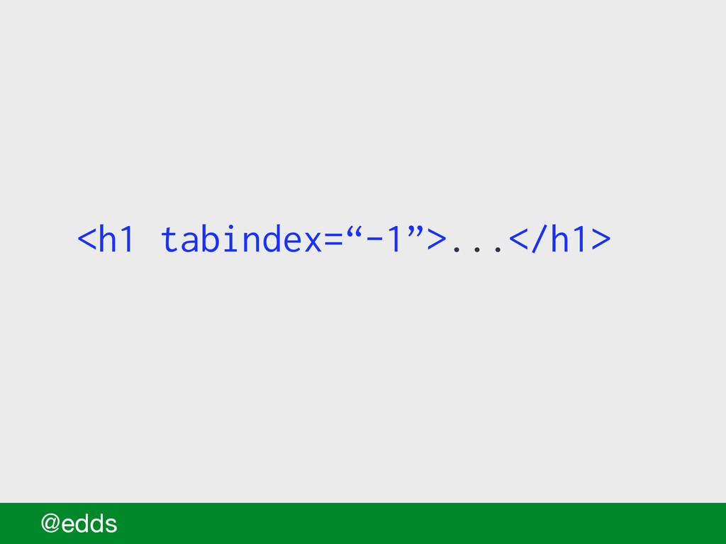 "<h1 tabindex=""-1"">...</h1> @edds"