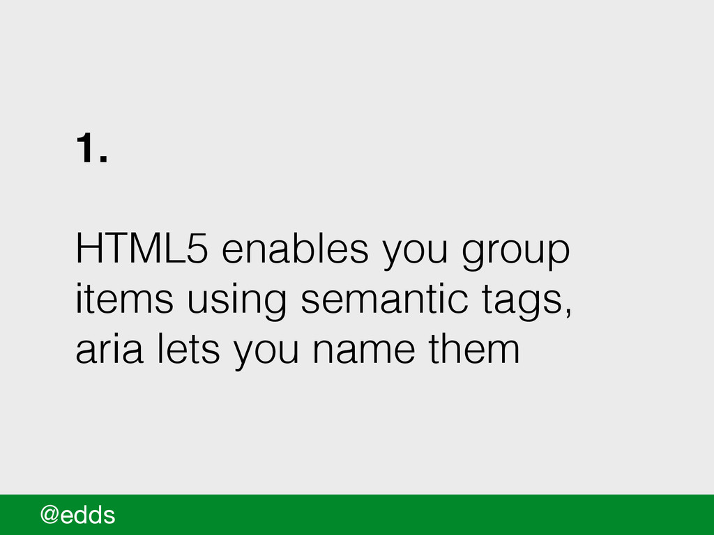 1. ! HTML5 enables you group items using semant...