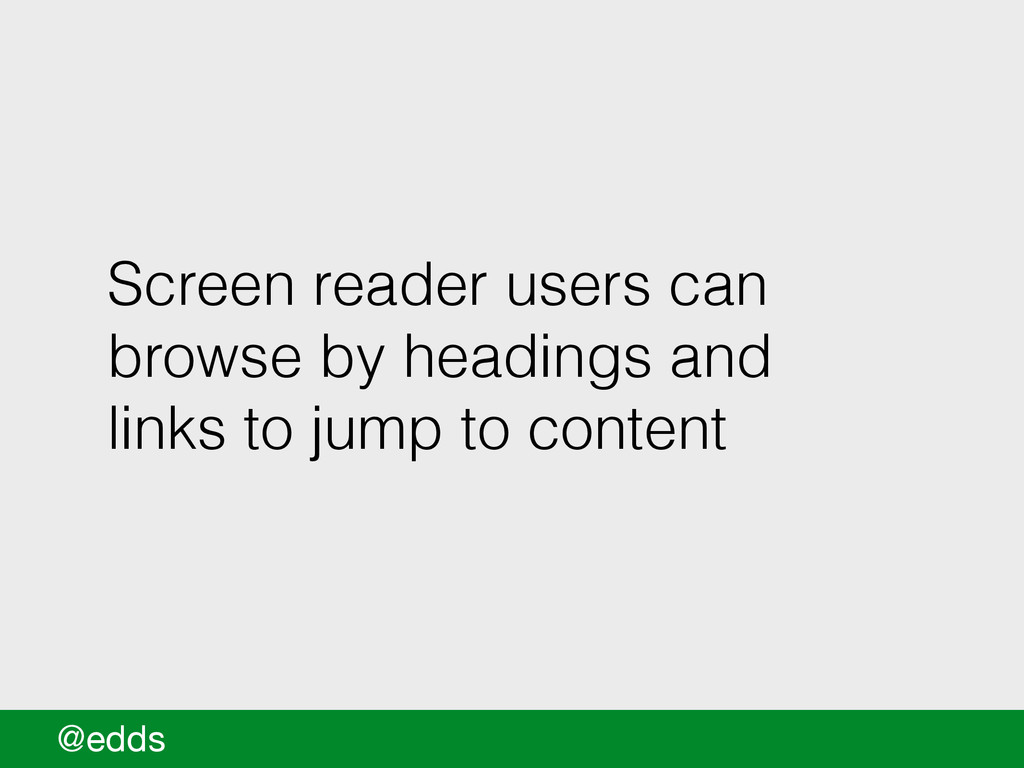 Screen reader users can browse by headings and ...