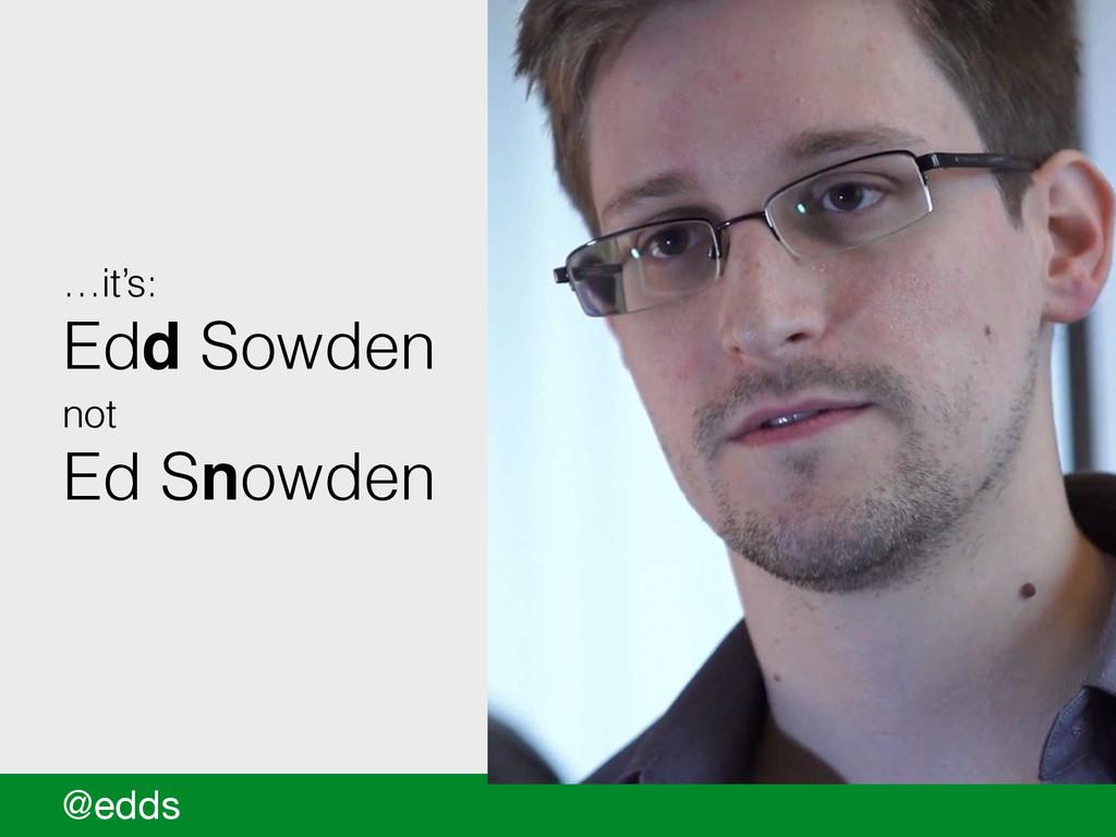 @edds …it's: Edd Sowden not Ed Snowden