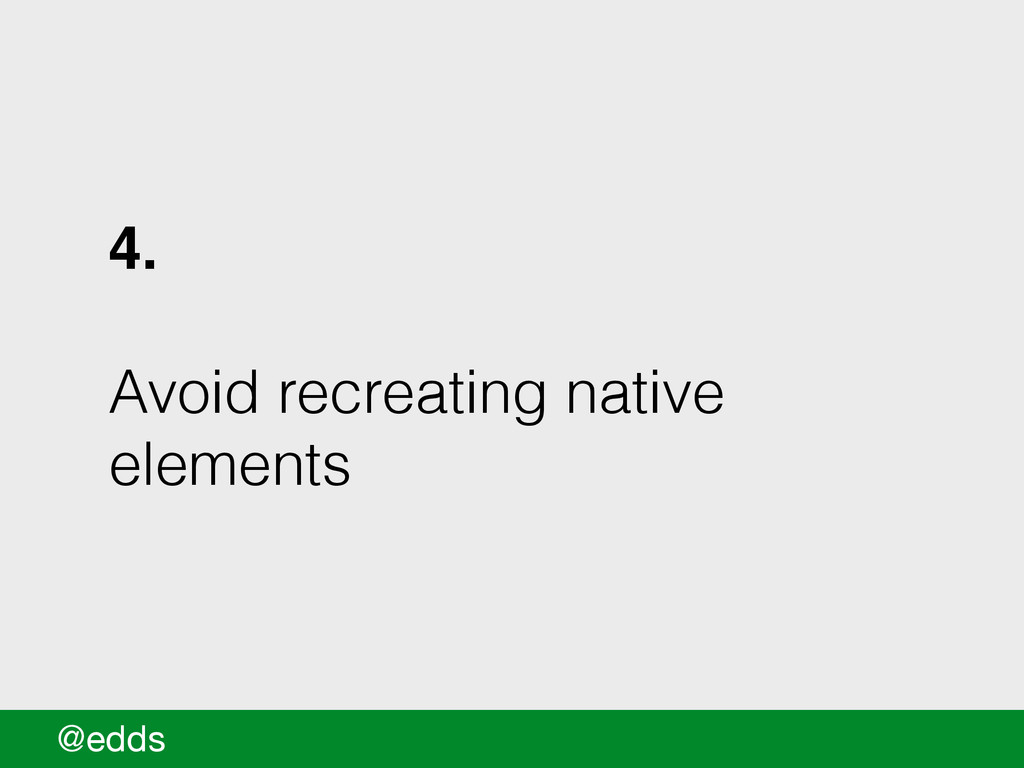 4.! ! Avoid recreating native elements @edds