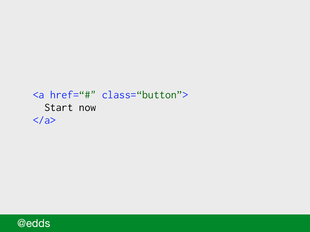 """@edds <a href=""""#"""" class=""""button""""> Start now </a>"""