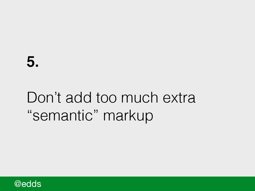 "5.! ! Don't add too much extra ""semantic"" marku..."