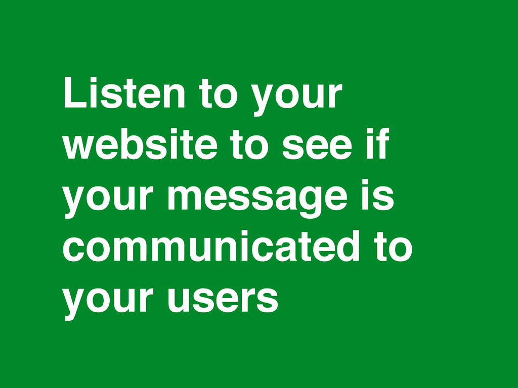 * Listen to your website to see if your message...