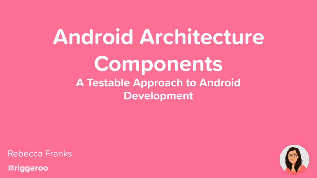@riggaroo Android Architecture Components A Tes...