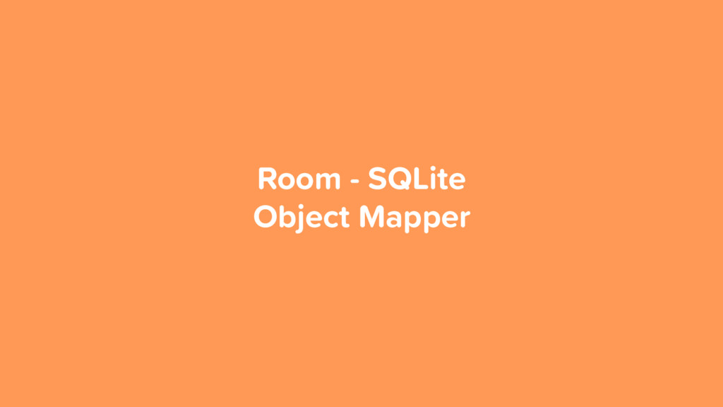 Room - SQLite Object Mapper