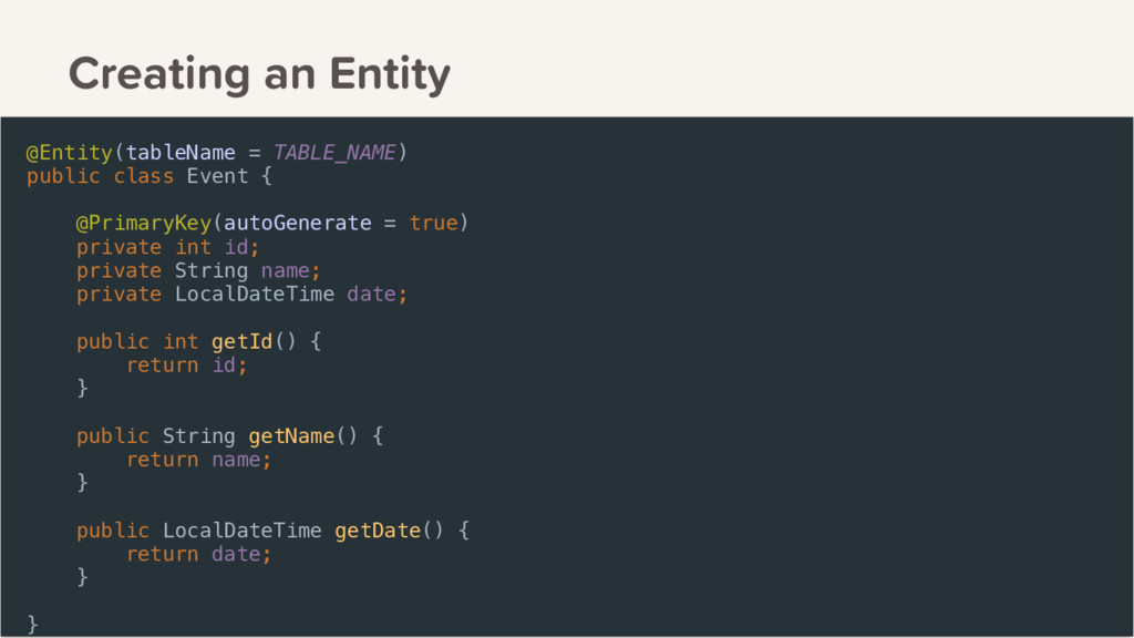 Creating an Entity @Entity(tableName = TABLE_NA...