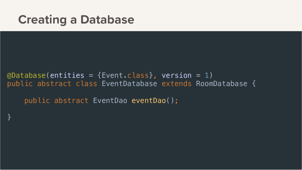 Creating a Database @Database(entities = {Event...