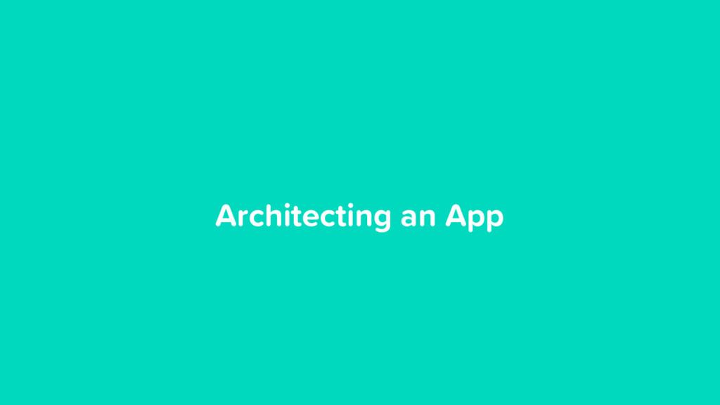 Architecting an App