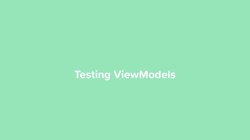 Testing ViewModels