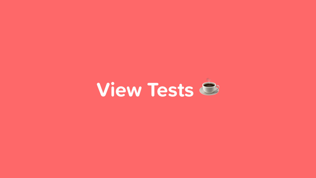 View Tests ☕