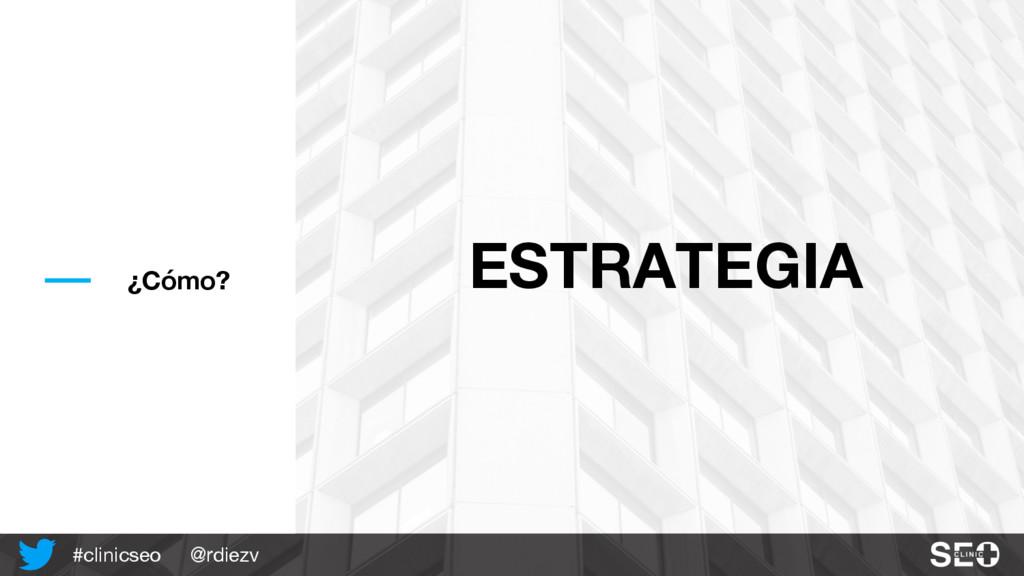 @rdiezv #clinicseo ESTRATEGIA ¿Cómo?