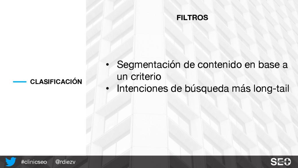 @rdiezv #clinicseo CLASIFICACIÓN FILTROS • Segm...