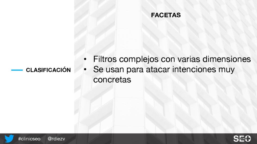 @rdiezv #clinicseo CLASIFICACIÓN FACETAS • Filt...