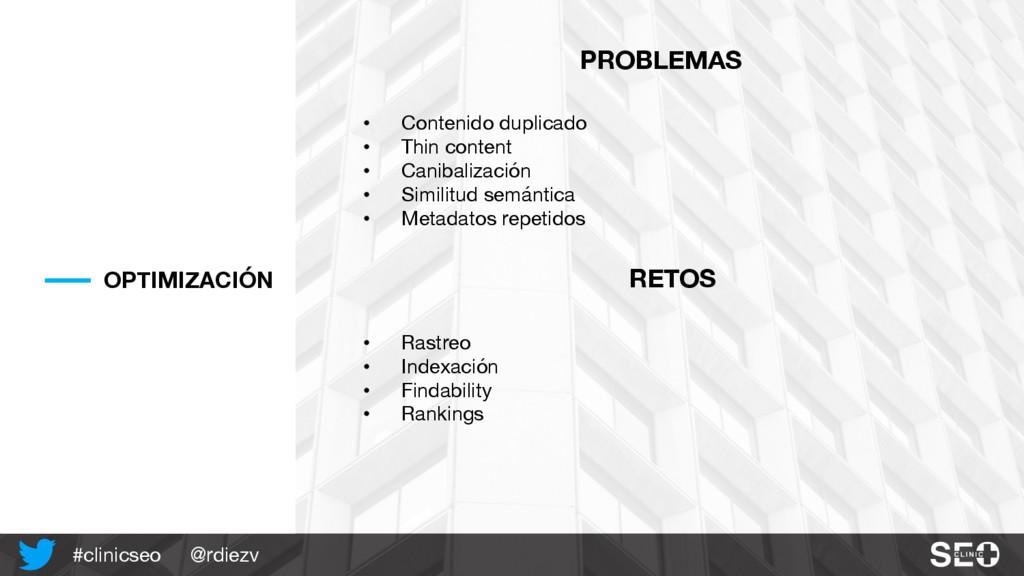 @rdiezv #clinicseo OPTIMIZACIÓN PROBLEMAS • Con...