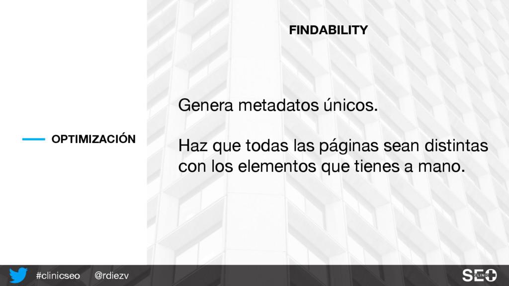 @rdiezv #clinicseo OPTIMIZACIÓN FINDABILITY Gen...