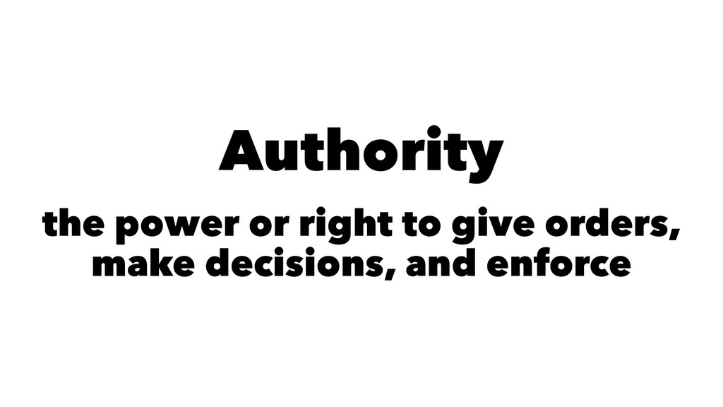 Authority the power or right to give orders, ma...