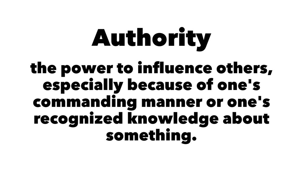 Authority the power to influence others, especia...