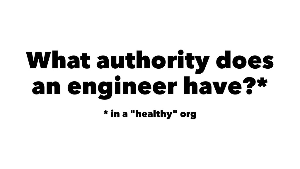 """What authority does an engineer have?* * in a """"..."""