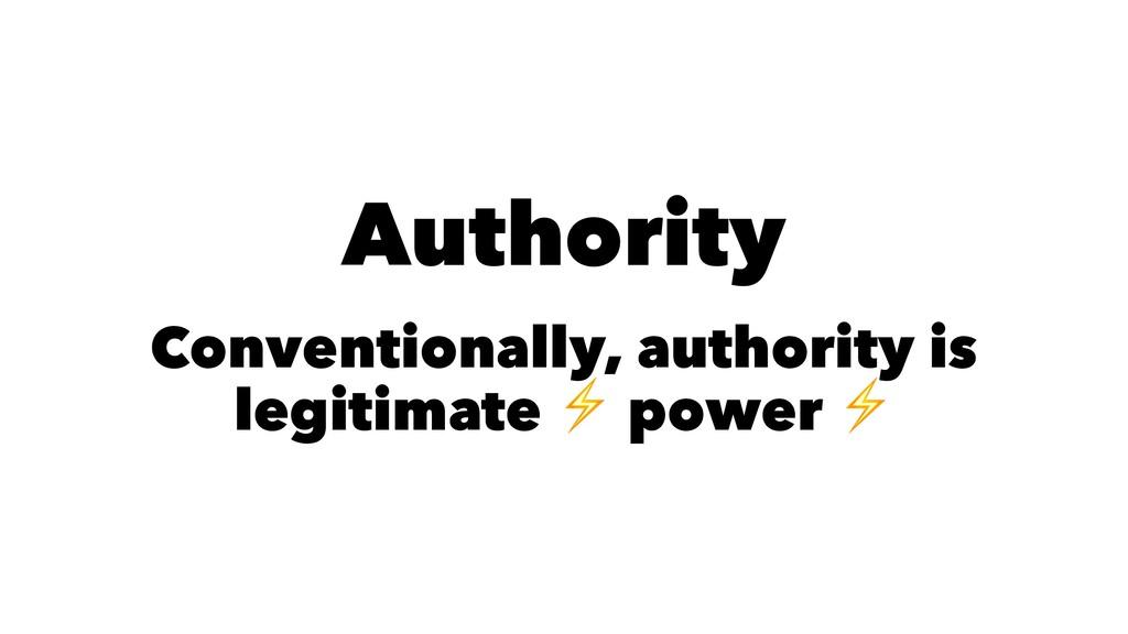 Authority Conventionally, authority is legitima...