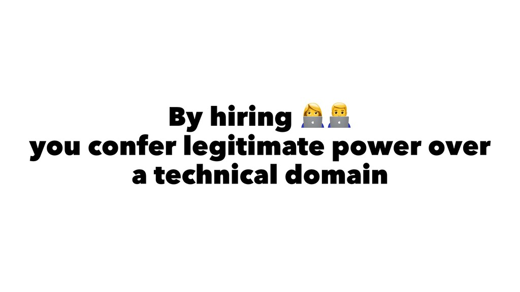 By hiring you confer legitimate power over a te...