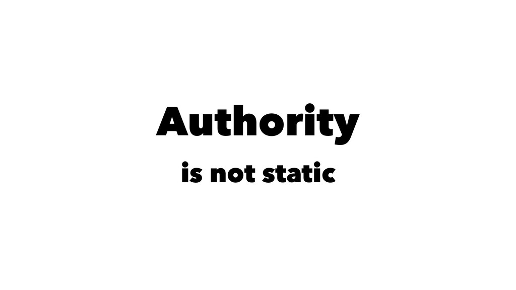 Authority is not static