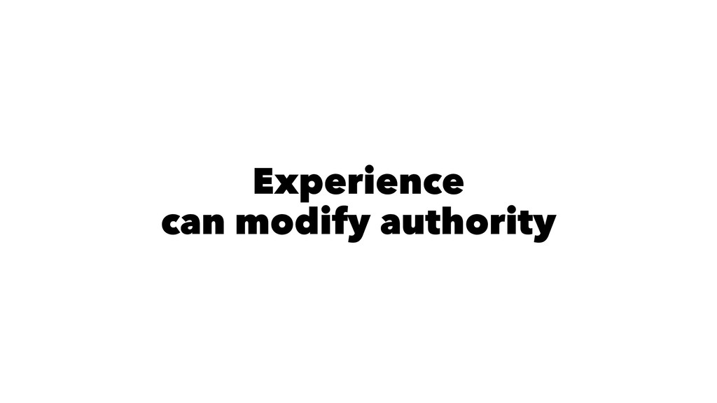 Experience can modify authority