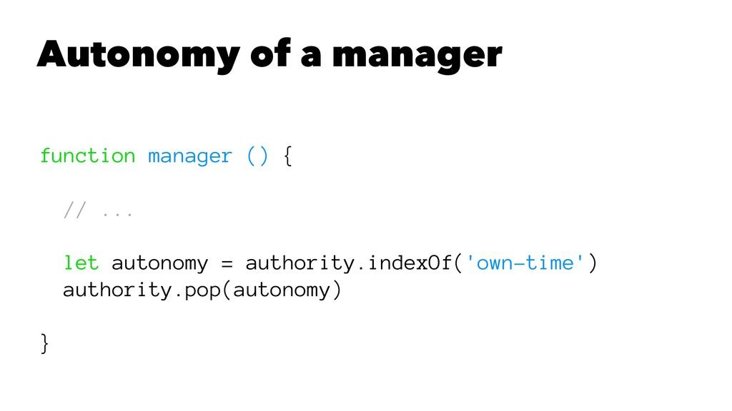Autonomy of a manager function manager () { // ...