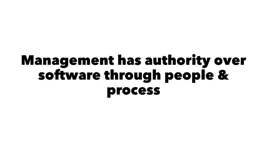 Management has authority over software through ...