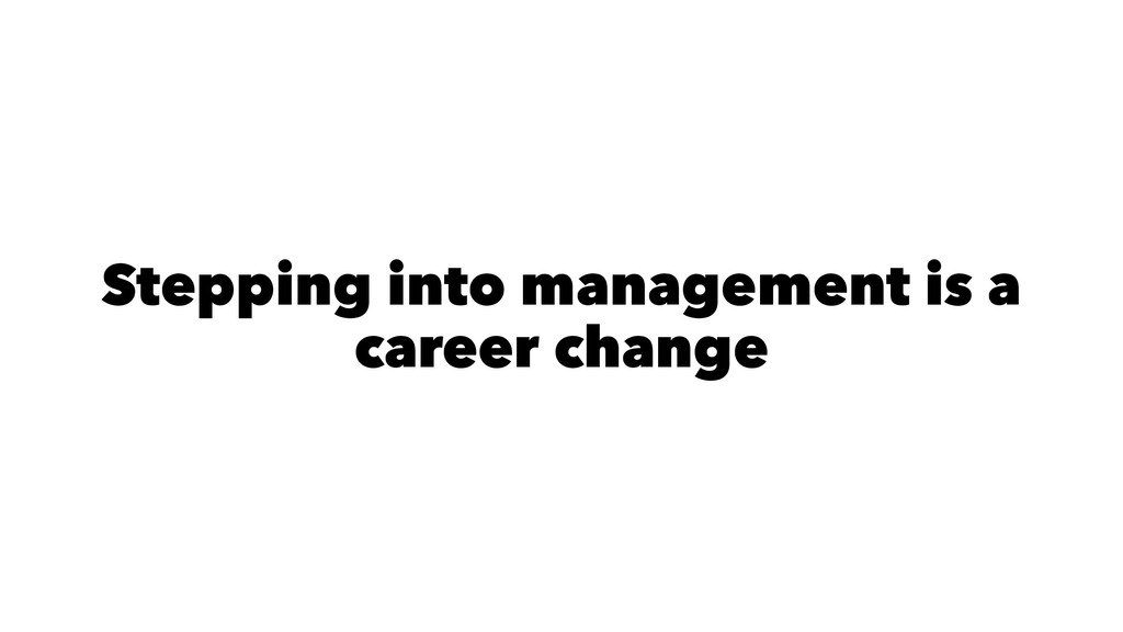 Stepping into management is a career change