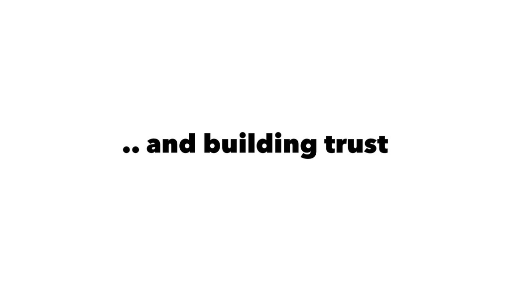 .. and building trust