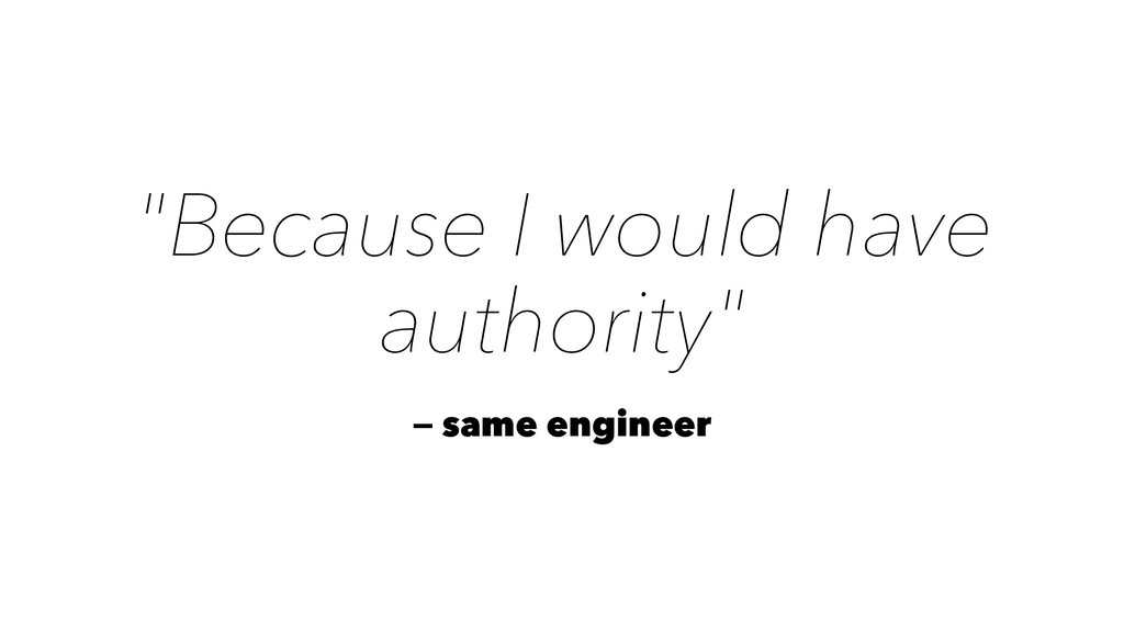 """""""Because I would have authority"""" — same engineer"""