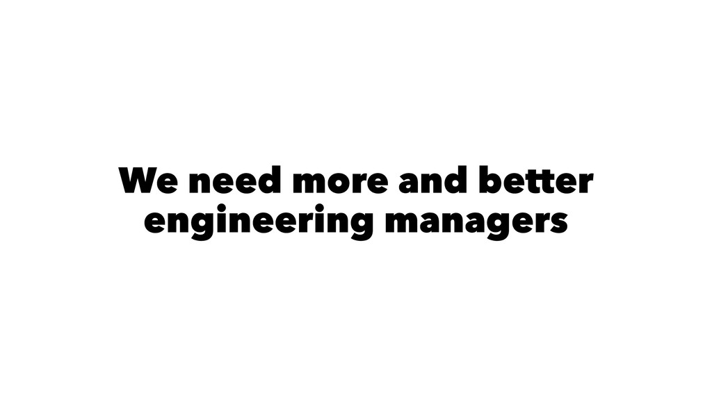 We need more and better engineering managers