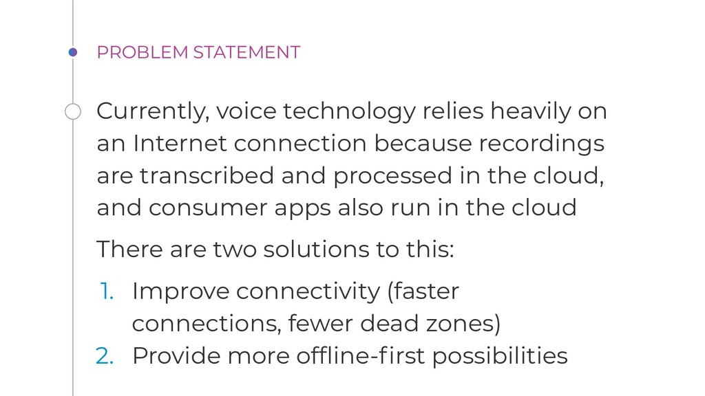 PROBLEM STATEMENT Currently, voice technology r...