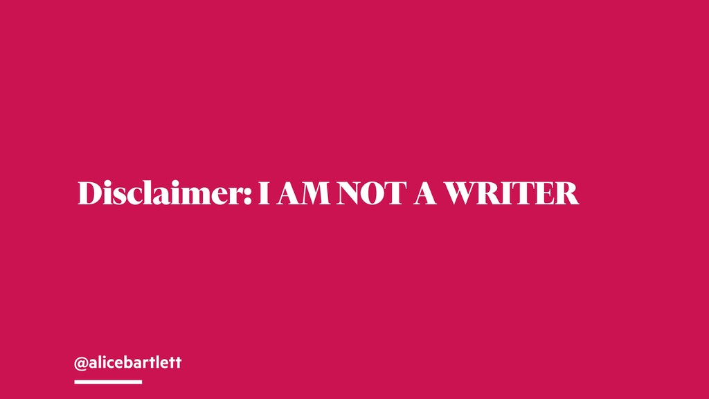 @alicebartlett Disclaimer: I AM NOT A WRITER