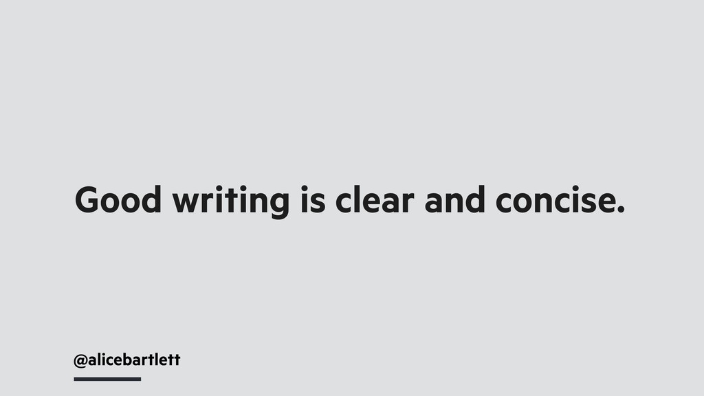 @alicebartlett Good writing is clear and concis...