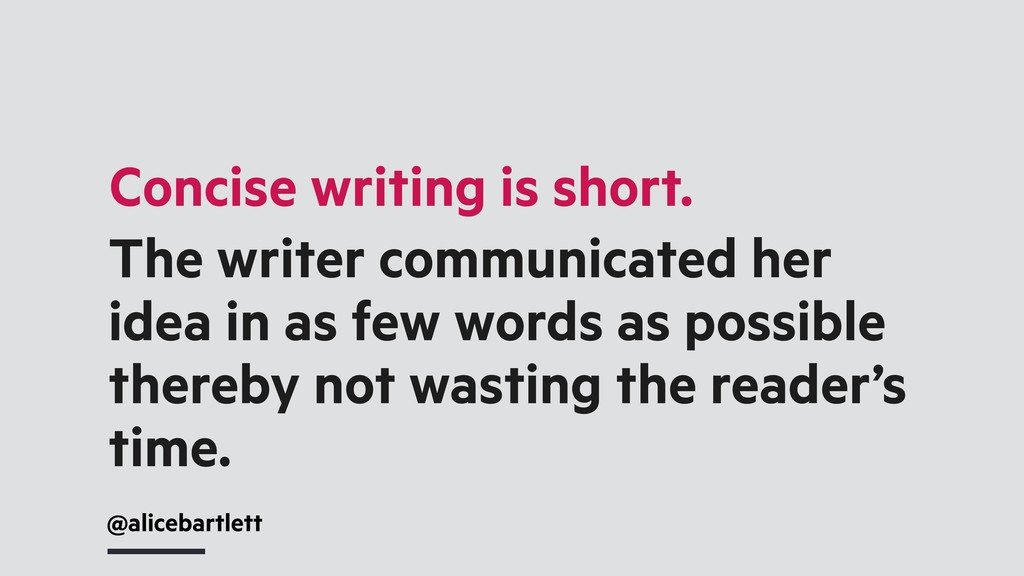 Concise writing is short. The writer communicat...
