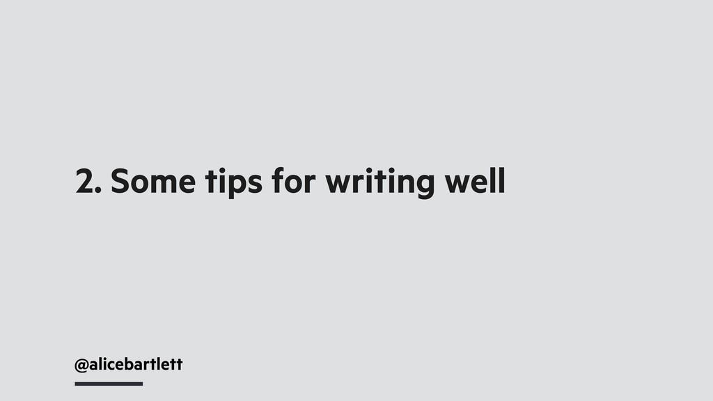 2. Some tips for writing well @alicebartlett