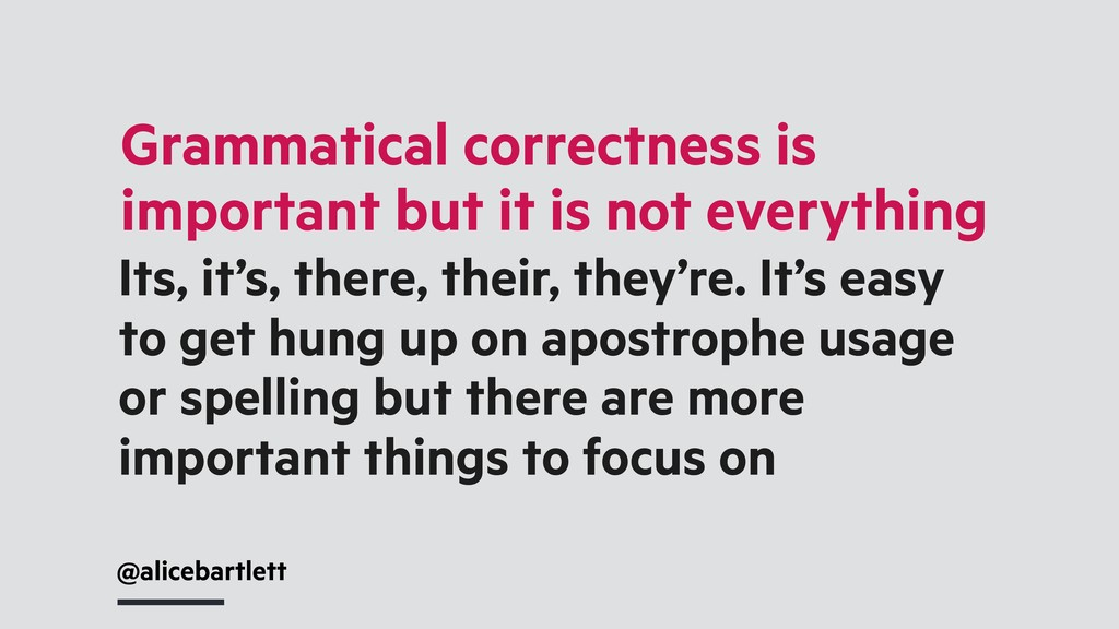 Grammatical correctness is important but it is ...