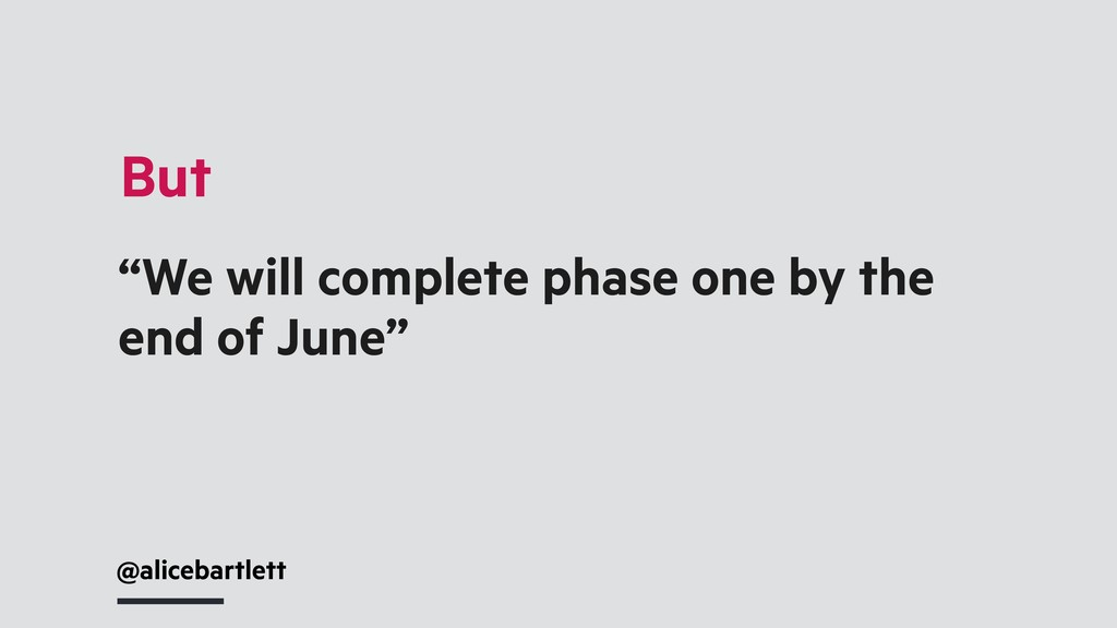 """@alicebartlett But """"We will complete phase one ..."""