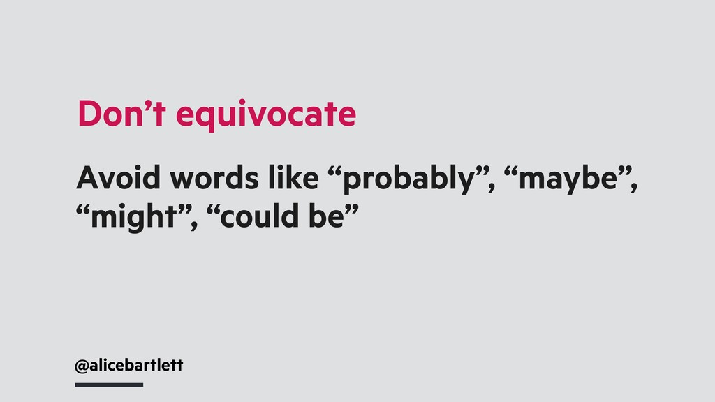 """Avoid words like """"probably"""", """"maybe"""", """"might"""", ..."""