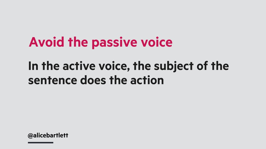 In the active voice, the subject of the sentenc...
