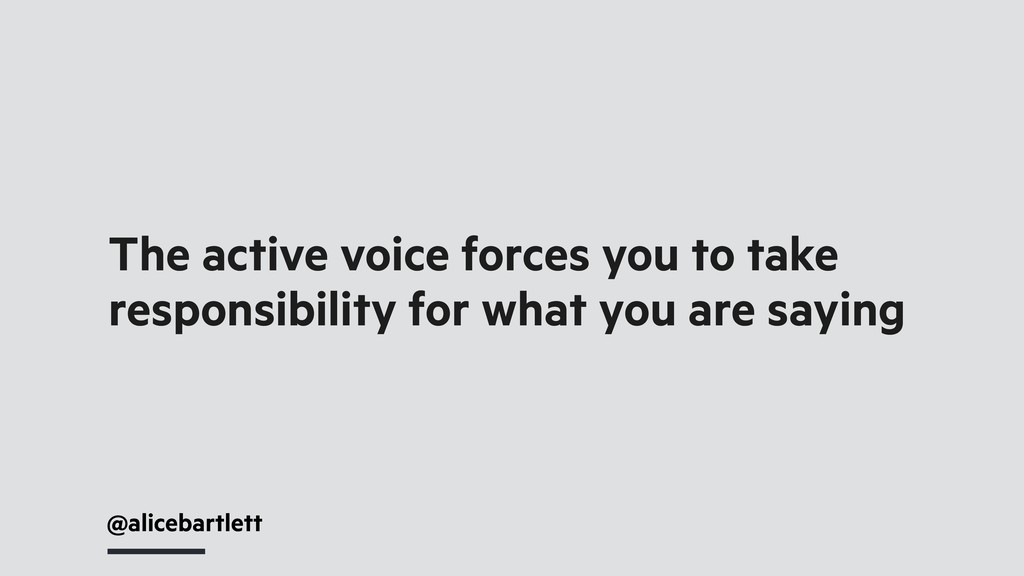 @alicebartlett The active voice forces you to t...