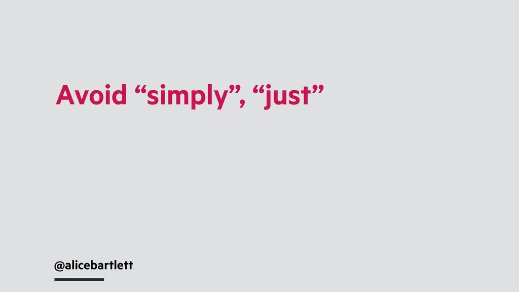 """Avoid """"simply"""", """"just"""" @alicebartlett"""
