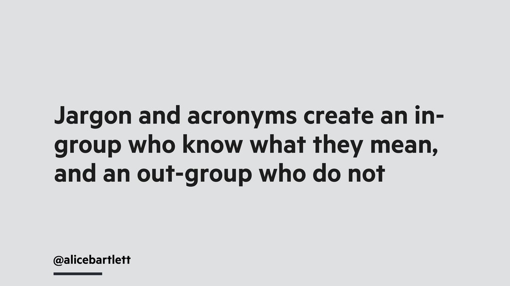 @alicebartlett Jargon and acronyms create an in...