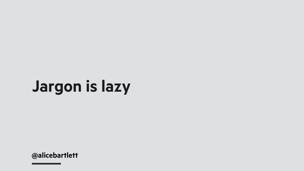 @alicebartlett Jargon is lazy