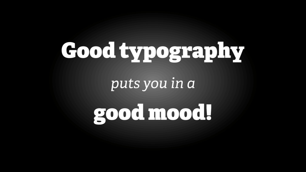 Good typography puts you in a good mood!